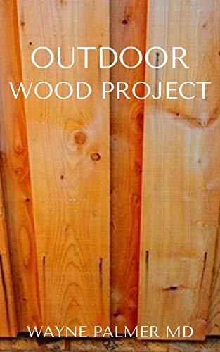 OUTDOOR WOOD PROJECT : Step By Step Guide To Make Garden And Outdoor Furniture (English Edition)
