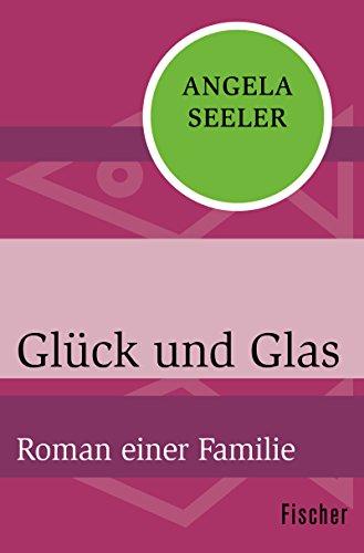 Glück und Glas: Roman einer Familie