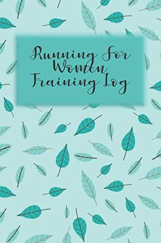 Running For Women Training Log: Teal Leaves Workout Journal, Spring Running for Beginners Training Log, Runner's Journal, Race Schedule Guide, Shoe ... to 100 Miler Training Logbook, Runner's Gift