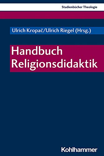 Handbuch Religionsdidaktik (Kohlhammer Studienbücher Theologie, 25, Band 25)