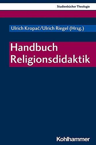 Handbuch Religionsdidaktik (Kohlhammer Studienbücher Theologie, Band 25)