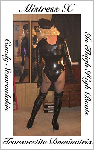 Mistress X Transvestite Dominatrix In Thigh High Boots (English Edition)