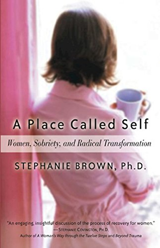 A Place Called Self: Women, Sobriety & Radical Transformation