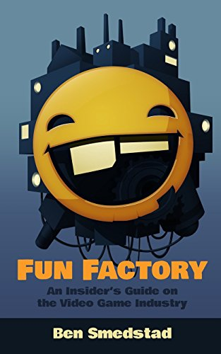 Fun Factory: An Insider's Guide on the Video Game Industry (English Edition)