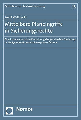 Mittelbare Planeingriffe in Sicherungsrechte: Eine Untersuchung der Einordnung der gesicherten Forderung in die Systematik des Insolvenzplanverfahrens (Schriften zur Restrukturierung 15)