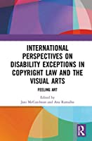International Perspectives on Disability Exceptions in Copyright Law and the Visual Arts: Feeling Art
