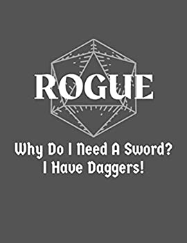 Why Do I Need A Sword? I Have Daggers!  Rogue Notebook Character Campaign Journal - College Ruled Hex & Graph Paper - 120 Pages  8.5  x 11 inch