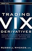 Trading VIX Derivatives: Trading and Hedging Strategies Using VIX Futures, Options, and Exchange-Traded Notes (Wiley Trading)