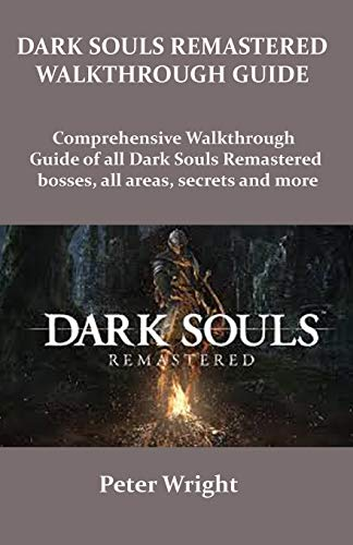 DARK SOULS REMASTERED WALKTHROUGH GUIDE: Complete walkthrough guide of all Dark Souls Remastered bosses, all areas, secret and more.