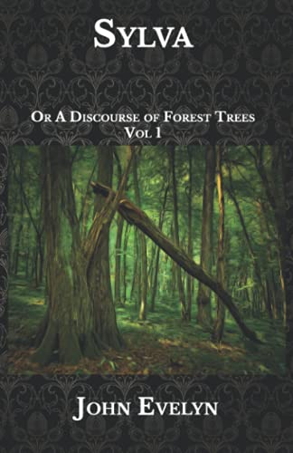 Sylva: Or A Discourse of Forest Trees , Vol 1