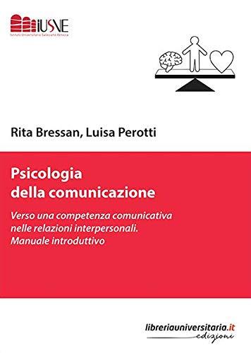 Psicologia della comunicazione. Verso una competenza comunicativa nelle relazioni interpersonali. Manuale introduttivo