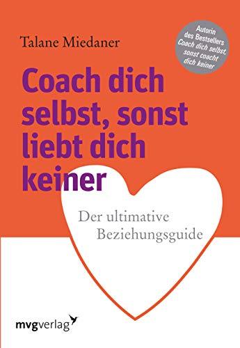 Coach dich selbst, sonst liebt dich keiner: Der ultimative Beziehungsguide