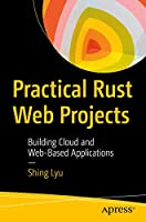 Practical Rust Web Projects: Building Cloud and Web-Based Applications