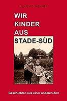 Wir Kinder aus Stade-Sued: Geschichten aus einer anderen Zeit