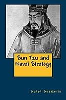 Sun Tzu and Naval Strategy by Gatot Soedarto(2014-08-06)