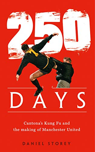 250 Days Cantona S Kung Fu And The Making Of Man U English Edition
