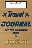 Travel journal, Let the adventure begin in AGRIGENTO: A travel notebook to write your vacation diaries and stories across the world (for women, men, and couples)