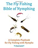 The Fly Fishing Bible of Nymphing: A Complete Playbook for Fly Fishing with Nymphs