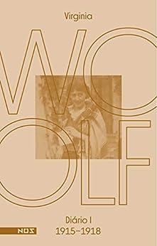 Os diários de Virginia Woolf - Volume 1: Diário 1 (1915-1918) por [Virginia Woolf, Ana Carolina Mesquita]