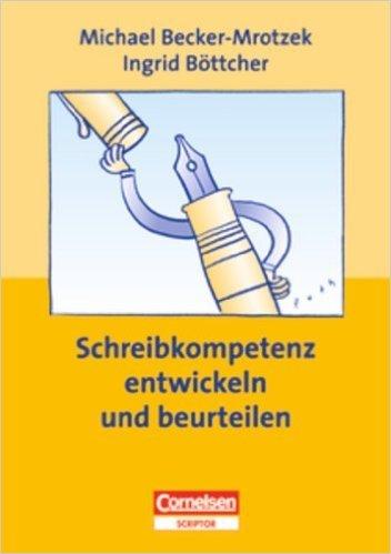 Schreibkompetenz entwickeln und beurteilen, Praxishandbuch fŸr die Sekundarstufe I und II ( August 2006 )