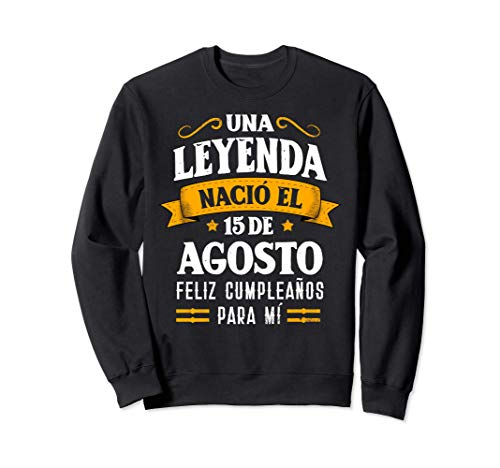 Leyenda Nació 15 Agosto Cumpleaños 15th August birthday Sudadera