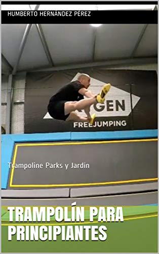 Trampolín para principiantes: Trampoline Parks y Jardín (Trampolín para principiantes vol.1)