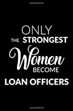 Only the Strongest Women Become Loan Officers: Lined Composition Notebook Gift for Women