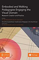 Embodied and Walking Pedagogies Engaging the Visual Domain: Research Creation and Practice