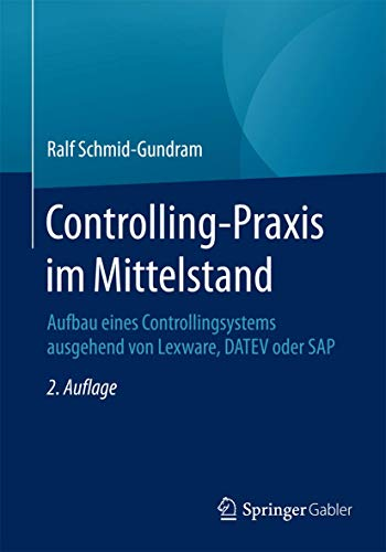 Controlling-Praxis im Mittelstand: Aufbau eines Controllingsystems ausgehend von Lexware, DATEV oder SAP