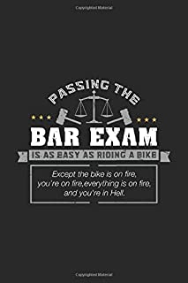 Passing The Bar Exam Is Easy As Riding A Bike Except the bike os on fire, you're on fire, everything is on fire, and you're in hell.: 120 Pages I 6x9 ... Funny Attorney, Advocate & Law School Gifts