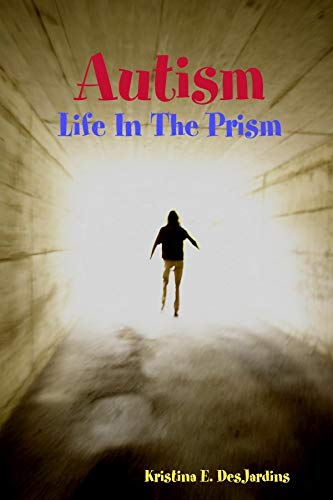 Autism: Life In The Prism (English Edition)