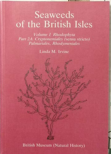 Seaweeds of the British Isles: Cryptonemiales (Senso Stricto), Palmaries, Rhodymeniales v.1
