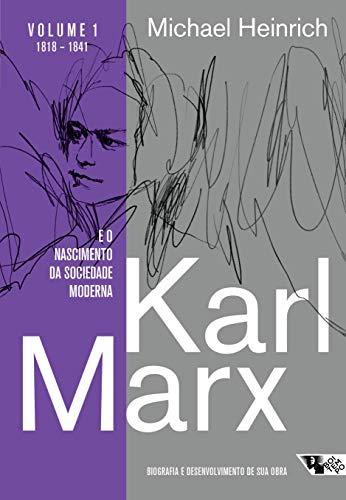 Karl Marx e o nascimento da sociedade moderna: Biografia e desenvolvimento de sua obra. 1818 1841