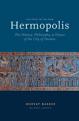 The Path to the New Hermopolis: The History, Philosophy, and Future of the City of Hermes