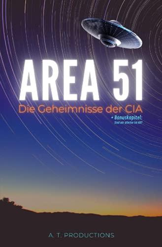AREA 51   Die Geheimnisse der CIA   + Bonuskapitel: Sind wir allein im All? (Format: 12,5 x 19,0 cm): Verschwörungstheorien   Veröffentlichung der ... Ufos, außerirdische Wesen   Spionageflugzeuge