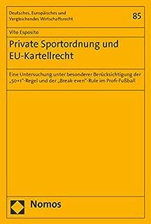 Private Sportordnung und EU-Kartellrecht: Eine Untersuchung unter besonderer Berücksichtigung der '50+1'-Regel und der 'Break-even'-Rule im Profi-Fußball