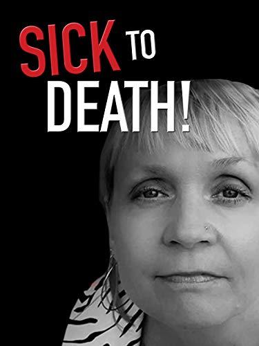 Sick to Death!