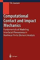 Computational Contact and Impact Mechanics: Fundamentals of Modeling Interfacial Phenomena in Nonlinear Finite Element Analysis