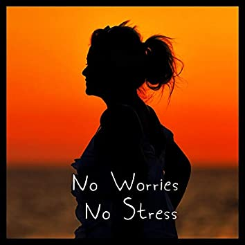 No Worries, No Stress – Buddhist Meditation Melodies for Everyone Who is Nervous and in Depression