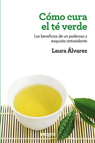 Cómo cura el té verde: Los beneficios de un poderoso y exquisito antioxidante (SALUD) (Spanish Edition)