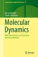 Molecular Dynamics: With Deterministic and Stochastic Numerical Methods (Interdisciplinary Applied Mathematics)