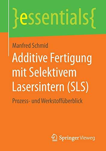 Additive Fertigung mit Selektivem Lasersintern (SLS): Prozess- und Werkstoffüberblick (essentials)