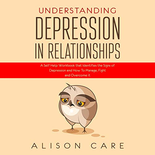 『Understanding Depression in Relationships: A Self-Help Workbook That Identifies the Signs of Depression and How to Manage, Fight and Overcome It』のカバーアート