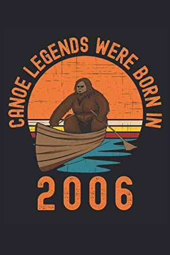 Canoe Legends Were Born In 2006 Bigfoot: Lined Notebook Journal, ToDo Exercise Book, e.g. for exercise, or Diary (6
