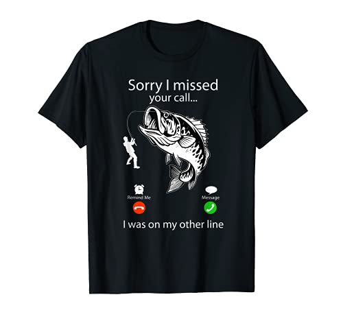 Sorry I Missed Your Call I Was On Other Line - Bass Fishing T-Shirt