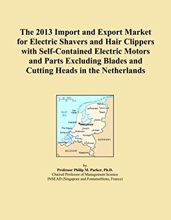 The 2013 Import and Export Market for Electric Shavers and Hair Clippers with Self-Contained Electric Motors and Parts Excluding Blades and Cutting Heads in the Netherlands