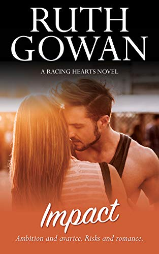 Impact: Ambition and avarice. Risks and romance. (Racing Hearts Book 6) (English Edition)