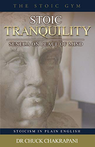 Stoic Tranquility: Seneca On Peace of Mind (Stoicism in Plain English Book 11)