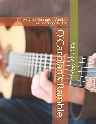 O'Carolan's Ramble: The Music of Turlough O'Carolan For Fingerstyle Guitar
