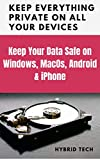 Keep Everything Private on All your Devices: Keep you Data Safe on Windows, MacOS, Android & iPhone (English Edition)